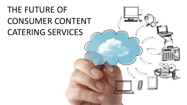 THE FUTURE OF CONSUMER CONTENT CATERING SERVICES