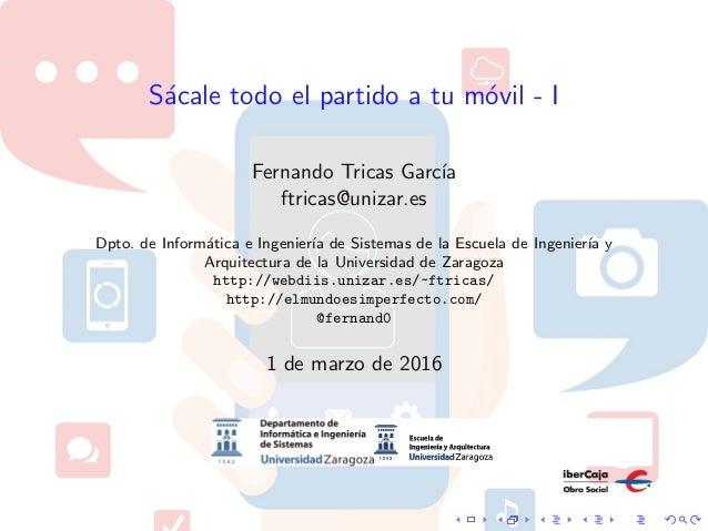 S´acale todo el partido a tu m´ovil - I Fernando Tricas Garc´ıa ftricas@unizar.es Dpto. de Inform´atica e Ingenier´ıa de S...