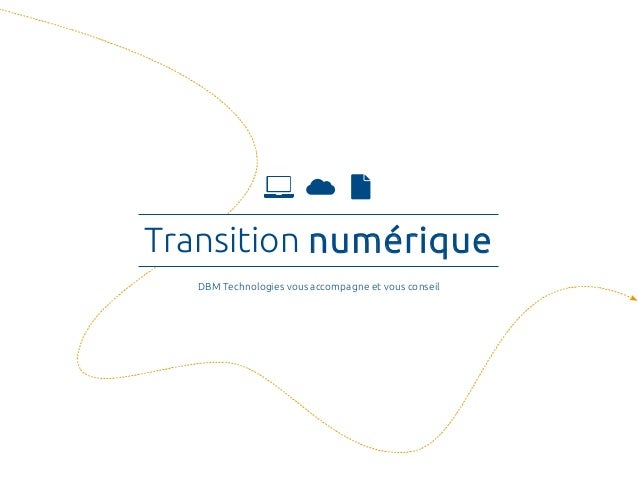 Transition numériqueTransition numérique DBM Technologies vous accompagne et vous conseil