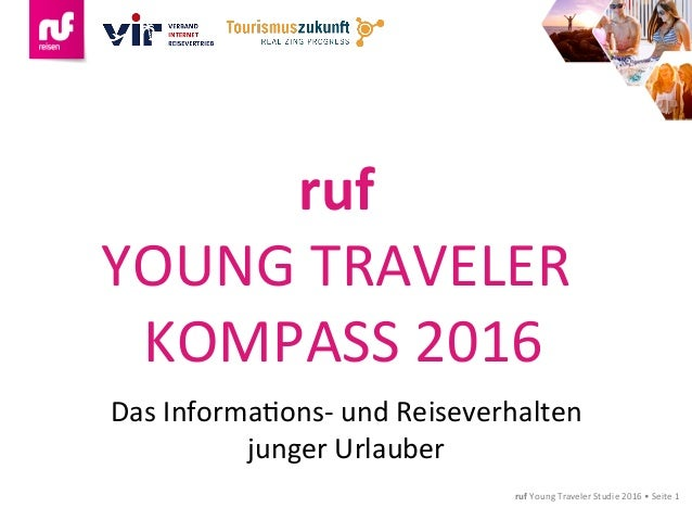 rufYoungTravelerStudie2016•Seite1 ruf YOUNGTRAVELER KOMPASS2016 DasInformaGons-undReiseverhalten junger...