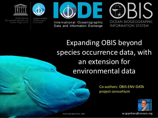 Expanding OBIS beyond species occurrence data, with an extension for environmental data Photo credits Molly Timmers - NOAA...