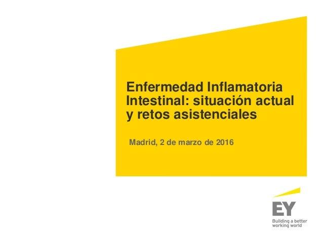 Enfermedad Inflamatoria Intestinal: situación actual y retos asistenciales Madrid, 2 de marzo de 2016