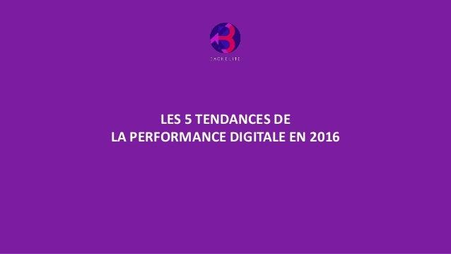 LES 5 TENDANCES DE LA PERFORMANCE DIGITALE EN 2016