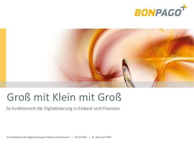So funktioniert die Digitalisierung in Einkauf und Finanzen | 14.03.2016 | Dr. Donovan Pfaff Groß mit Klein mit Groß So fu...