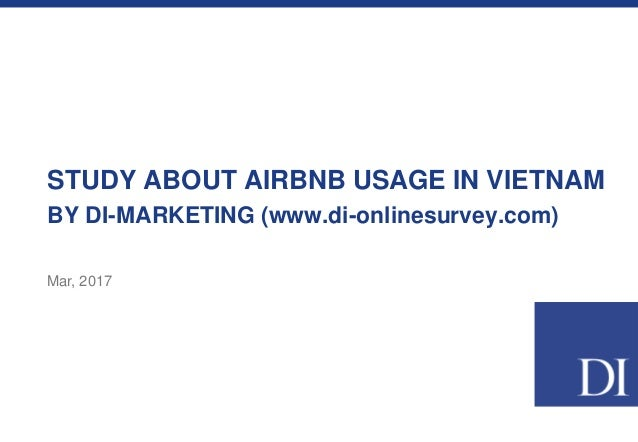 STUDY ABOUT AIRBNB USAGE IN VIETNAM BY DI-MARKETING (www.di-onlinesurvey.com) Mar, 2017