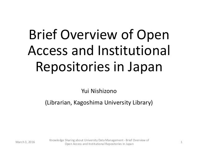 Brief Overview of Open Access and Institutional Repositories in Japan Yui Nishizono (Librarian, Kagoshima University Libra...