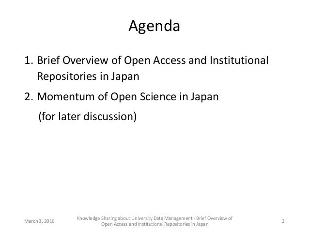Agenda 1. Brief Overview of Open Access and Institutional Repositories in Japan 2. Momentum of Open Science in Japan (for ...