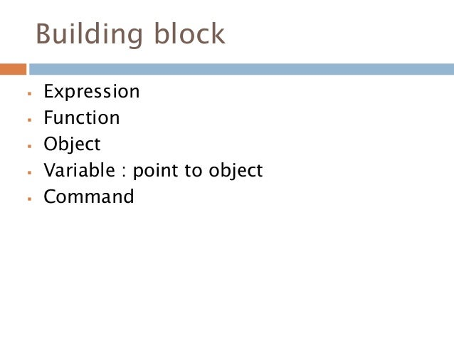 Building block  Expression  Function  Object  Variable : point to object  Command