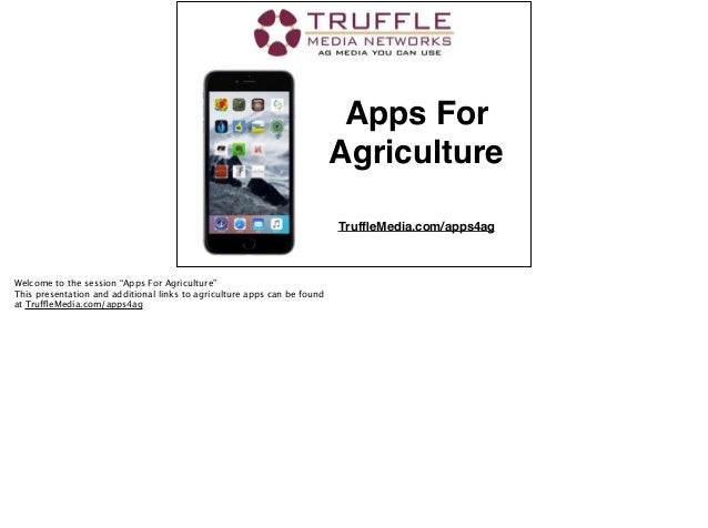 """Apps For Agriculture TruffleMedia.com/apps4ag Welcome to the session """"Apps For Agriculture"""" This presentation and additiona..."""