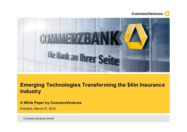 CommerzVentures GmbH – confidential CommerzVentures Emerging Technologies Transforming the $4tn Insurance Industry A White...