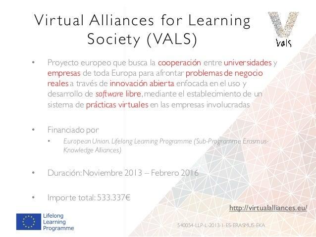 Vir tual Alliances for Learning Society (VALS) • Proyecto europeo que busca la cooperación entre universidades y empresas ...