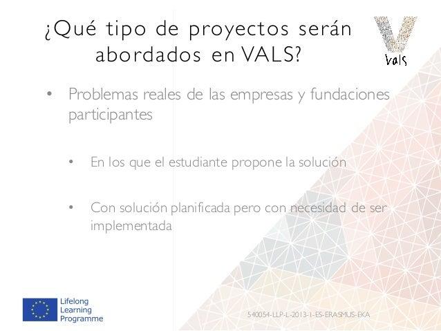 ¿Qué tipo de proyectos serán abordados en VALS? • Problemas reales de las empresas y fundaciones participantes • En los qu...