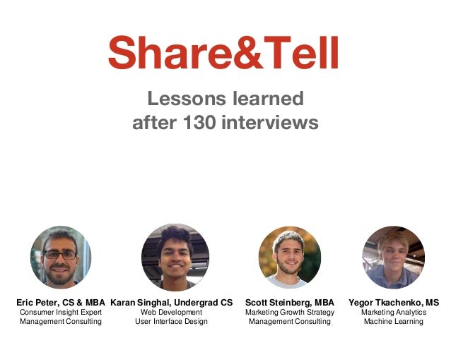 Lessons learned after 130 interviews Yegor Tkachenko, MS Marketing Analytics Machine Learning Eric Peter, CS & MBA Consume...