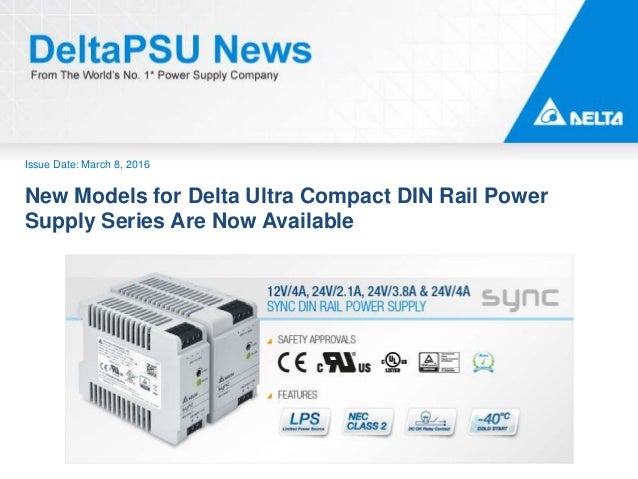 Issue Date: March 8, 2016 New Models for Delta Ultra Compact DIN Rail Power Supply Series Are Now Available