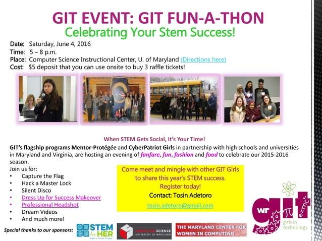 GIT EVENT: GIT FUN-A-THON Celebrating Your Stem Success! Date: Saturday, June 4, 2016 Time: 5 – 8 p.m. Place: Computer Sci...