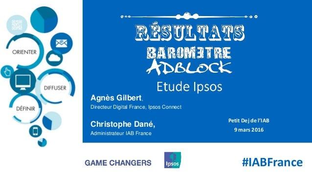 #IABFrance Petit Dej de l'IAB 9 mars 2016 Agnès Gilbert, Directeur Digital France, Ipsos Connect Christophe Dané, Administ...