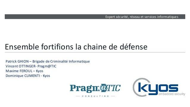 Expert sécurité, réseau et services informatiques Ensemble fortifions la chaine de défense Patrick GHION – Brigade de Crim...