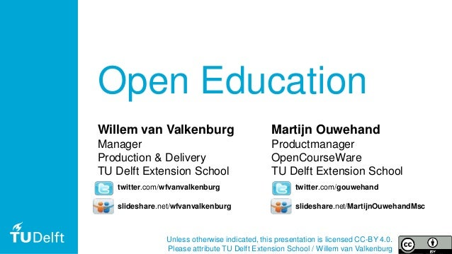 1 Open Education Unless otherwise indicated, this presentation is licensed CC-BY 4.0. Please attribute TU Delft Extension ...