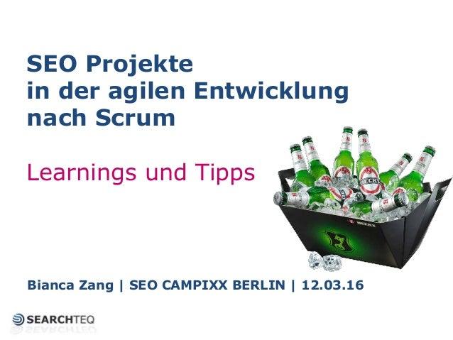 SEO Projekte in der agilen Entwicklung nach Scrum Learnings und Tipps Bianca Zang | SEO CAMPIXX BERLIN | 12.03.16