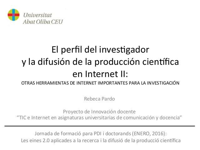 El  perfil  del  inves-gador   y  la  difusión  de  la  producción  cien6fica   en  Internet  II: ...
