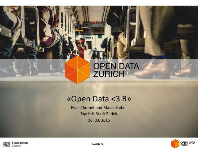 17.03.201617.03.2016 «Open Data <3 R» Fidel Thomet and Marco Sieber Statistik Stadt Zürich 16. 03. 2016