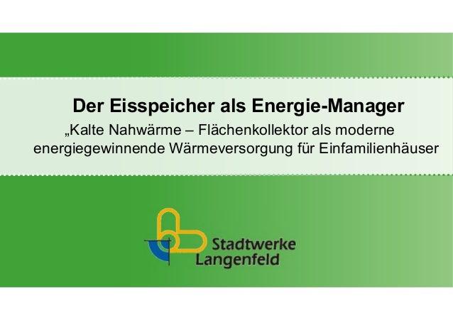 """Der Eisspeicher als Energie-Manager """"Kalte Nahwärme – Flächenkollektor als moderne energiegewinnende Wärmeversorgung für E..."""