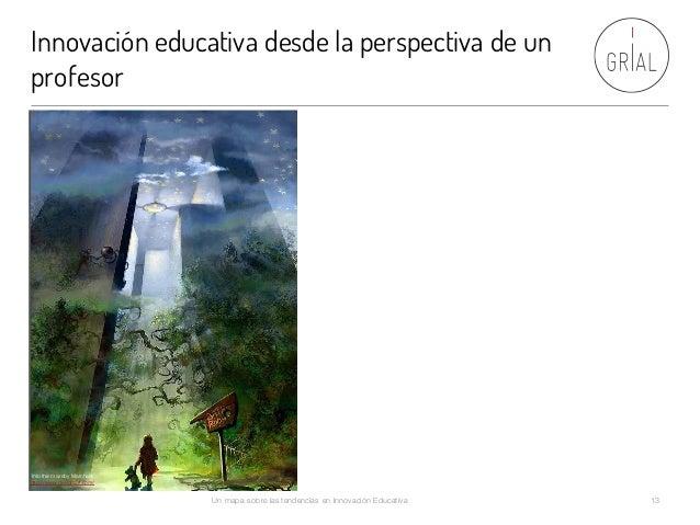 Innovación educativa desde la perspectiva de un profesor Un mapa sobre las tendencias en Innovación Educativa 13 Into the ...