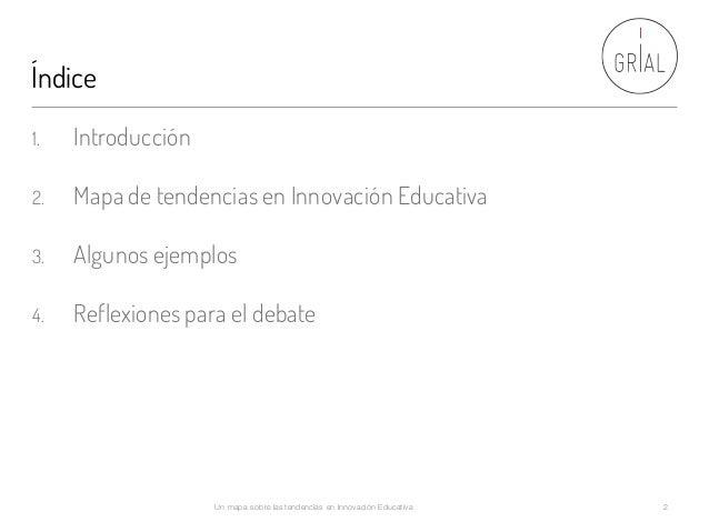 Índice Un mapa sobre las tendencias en Innovación Educativa 2 1. Introducción 2. Mapa de tendenciasen Innovación Educativa...