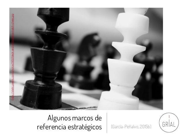 Algunos marcos de referencia estratégicos (García-Peñalvo, 2015b) https://static.pexels.com/photos/2902/black-and-white-ga...