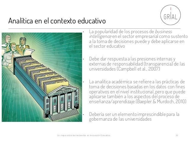 Analítica en el contexto educativo • La popularidad de los procesos de business intelligence en el sector empresarial como...