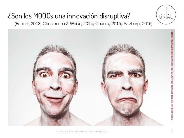 ¿Son los MOOCs una innovación disruptiva? Un mapa sobre las tendencias en Innovación Educativa 41 https://static.pexels.co...