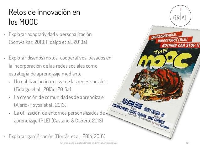 Retos de innovación en los MOOC • Explorar adaptatividad y personalización (Sonwalkar, 2013;Fidalgo et al., 2013a) • Explo...
