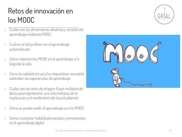 Retos de innovación en los MOOC • Cuáles son las dimensiones afectivas y sociales del aprendizaje medianteMOOC • Cuál es r...