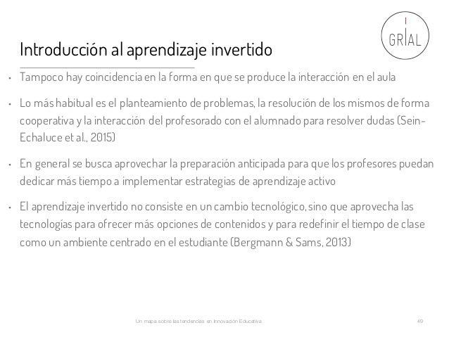 Introducción al aprendizaje invertido • Tampoco hay coincidencia en la forma en que se produce la interacción en el aula •...