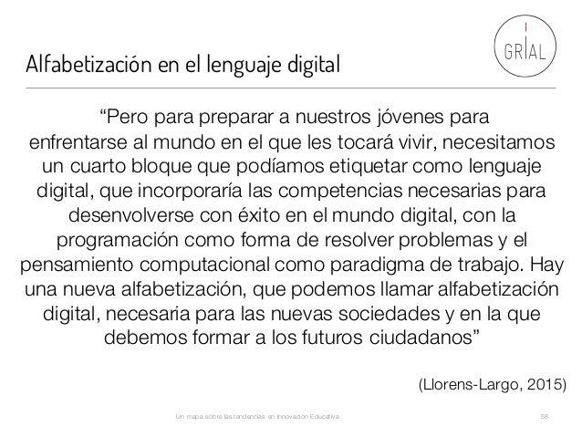 """Alfabetización en el lenguaje digital Un mapa sobre las tendencias en Innovación Educativa 58 """"Pero para preparar a nuestr..."""