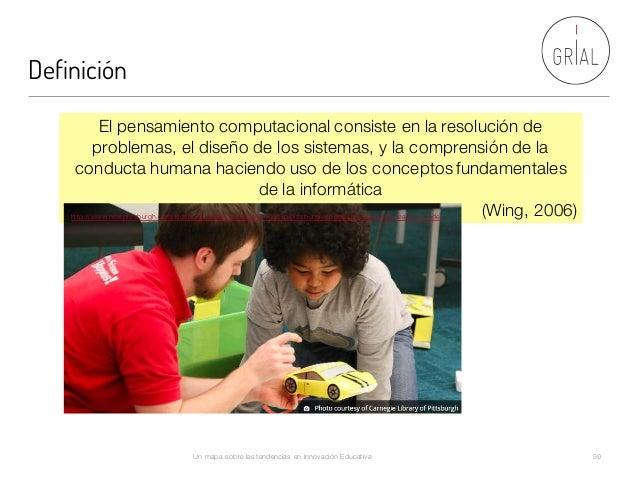 Definición Un mapa sobre las tendencias en Innovación Educativa 59 El pensamiento computacional consiste en la resolución ...