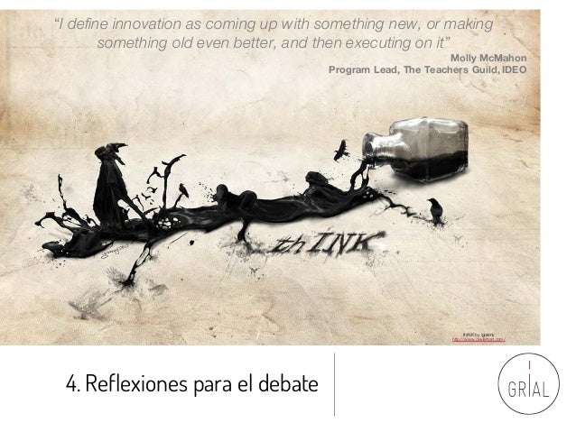 """4. Reflexiones para el debate thINK by igreeny http://www.deviantart.com/ """"I define innovation as coming up with something..."""