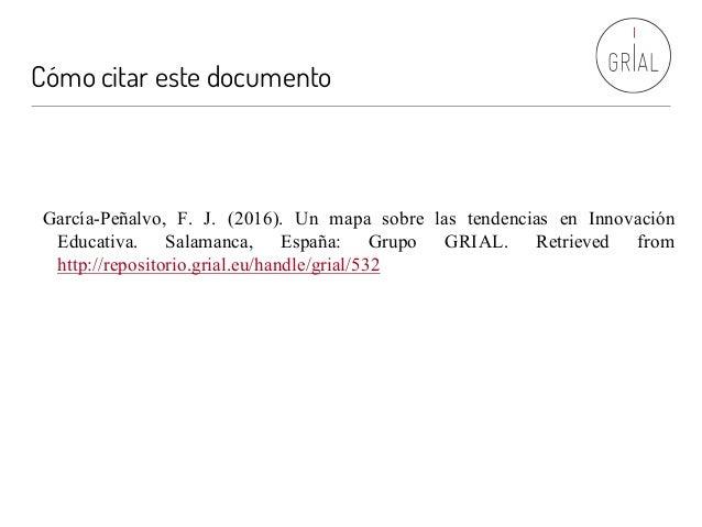 Cómo citar este documento García-Peñalvo, F. J. (2016). Un mapa sobre las tendencias en Innovación Educativa. Salamanca, E...