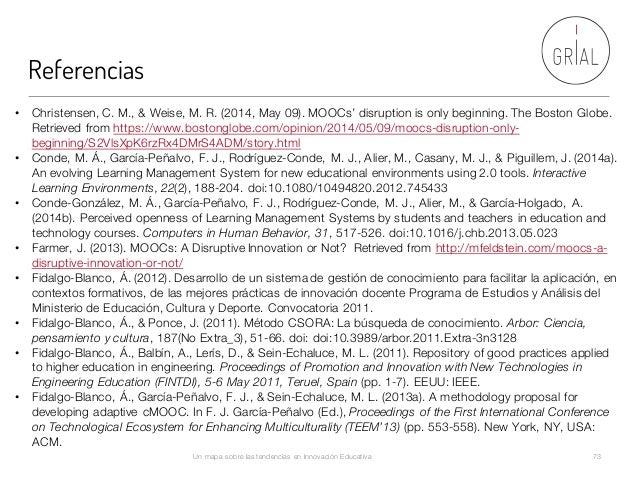 Referencias Un mapa sobre las tendencias en Innovación Educativa 73 • Christensen, C. M., & Weise, M. R. (2014, May 09). M...