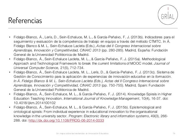Referencias Un mapa sobre las tendencias en Innovación Educativa 74 • Fidalgo-Blanco, Á., Lerís, D., Sein-Echaluce, M. L.,...