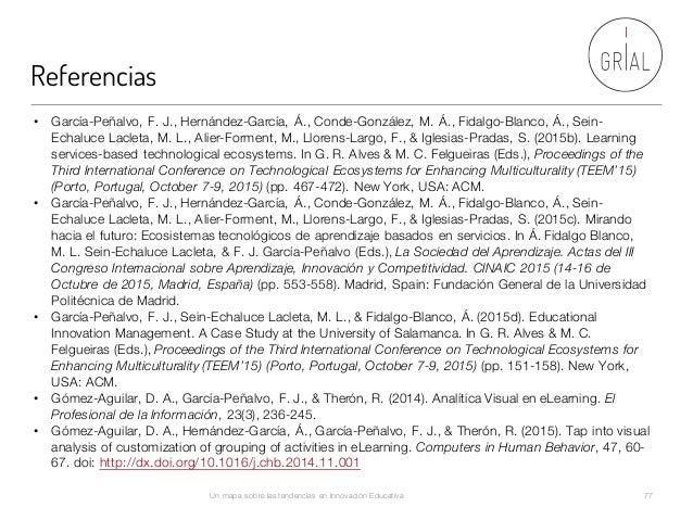 Referencias Un mapa sobre las tendencias en Innovación Educativa 77 • García-Peñalvo, F. J., Hernández-García, Á., Conde-G...