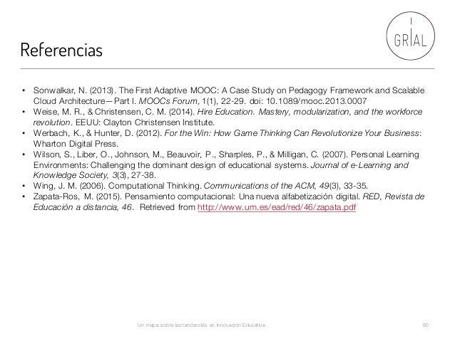 Referencias Un mapa sobre las tendencias en Innovación Educativa 80 • Sonwalkar, N. (2013). The First Adaptive MOOC: A Cas...