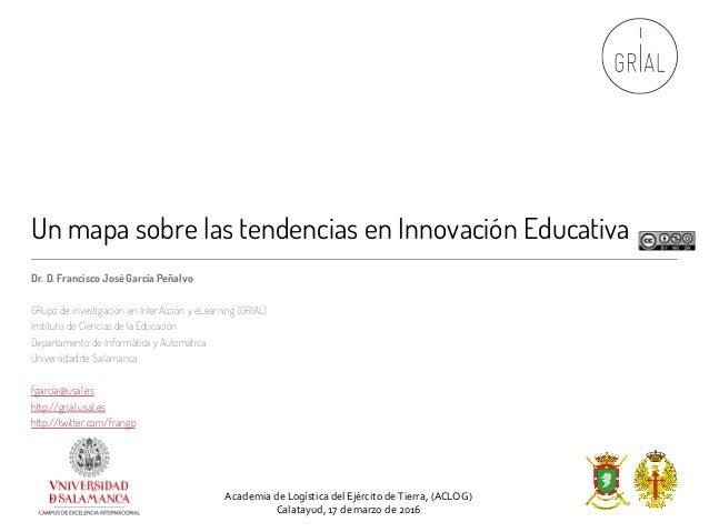 Un mapa sobre las tendencias en Innovación Educativa Dr. D. Francisco JoséGarcía Peñalvo GRupo de investigación en InterAc...