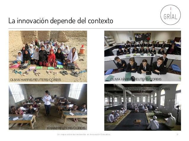 La innovación depende del contexto Un mapa sobre las tendencias en Innovación Educativa 9 OLIVIA HARRIS/REUTERS/CORBIS OLI...