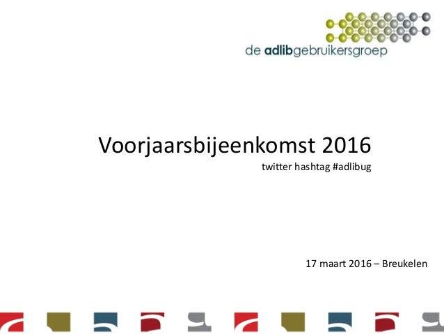 Voorjaarsbijeenkomst 2016 twitter hashtag #adlibug 17 maart 2016 – Breukelen