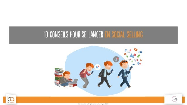 Confidential – all rights reservedBe Angels © 2015 10 conseils pour se lancer en social selling