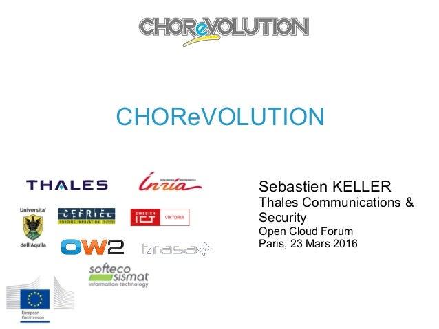 CHOReVOLUTION Sebastien KELLER Thales Communications & Security Open Cloud Forum Paris, 23 Mars 2016