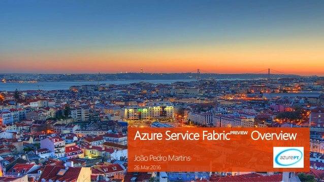 Azure Service FabricPREVIEW Overview João Pedro Martins 26.Mar.2016