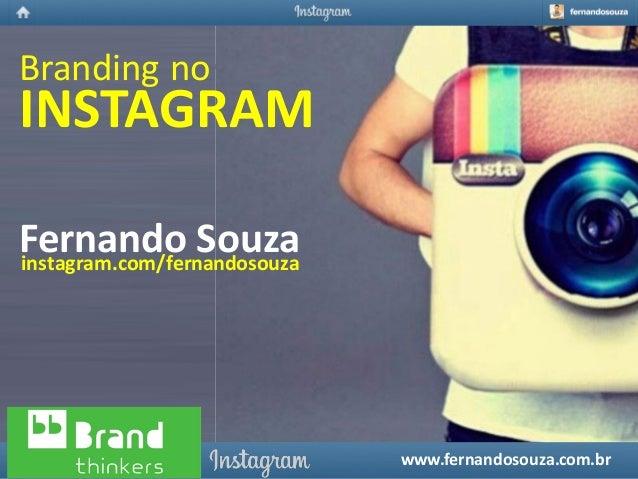 www.fernandosouza.com.br Brandingno FernandoSouzainstagram.com/fernandosouza www.fernandosouza.com.br INSTAGRAM