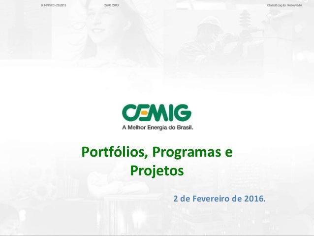 RT-PP/PC-25/2013 27/08/2013 Classificação: Reservado Portfólios, Programas e Projetos 2 de Fevereiro de 2016.